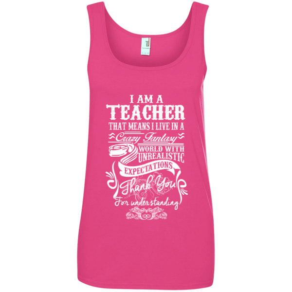 I Am a Teacher That Means I Live in a Crazy Fantasy World with Unrealistic ExpectationsLadies' 100% Ringspun Cotton Tank Top - TeachersLoungeShop - 2