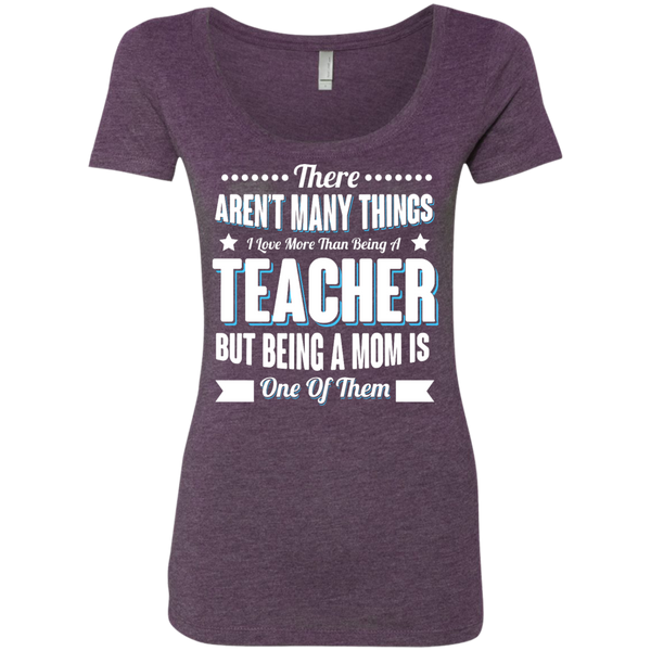 There aren't many things I Love more than being a Teacher but being a MOM is one of them Next  Level Ladies Triblend Scoop - TeachersLoungeShop - 3