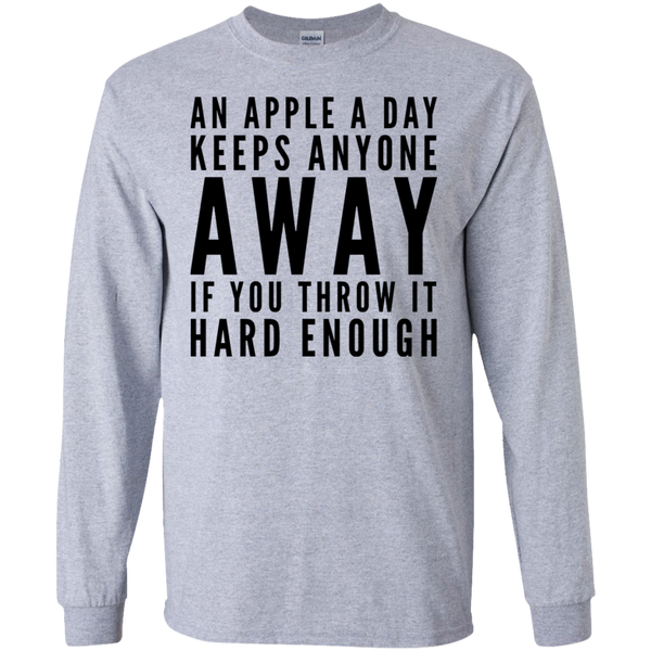 An Apple a day keeps anyone away if you throw it hard enough  LS Tshirt