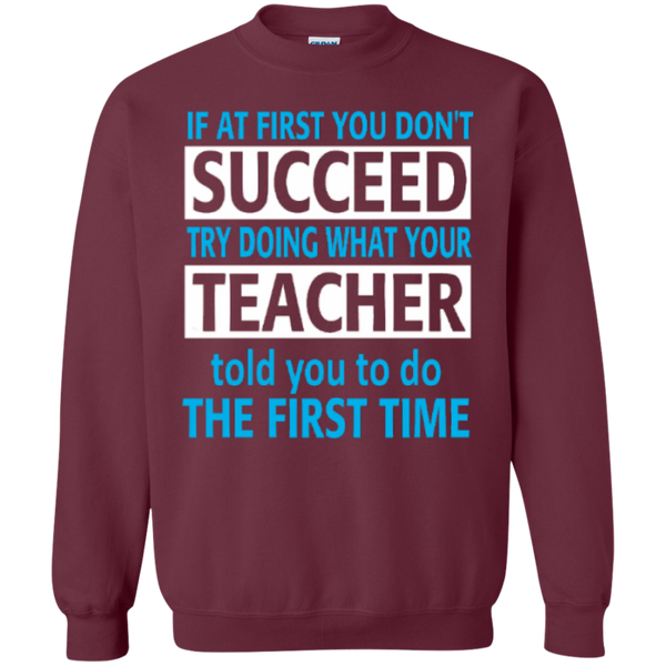 If at First you don't Succeed try doing what your Teacher told you to do the First Time  Pullover Sweatshirt  8 oz - TeachersLoungeShop - 2