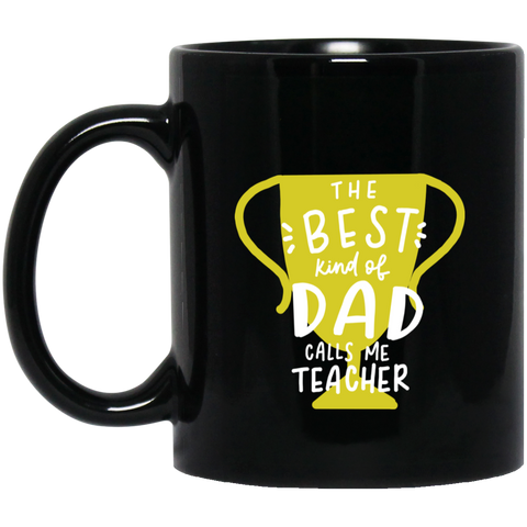 The Best kind of Dad calls me Teacher  11 oz. Black Mug