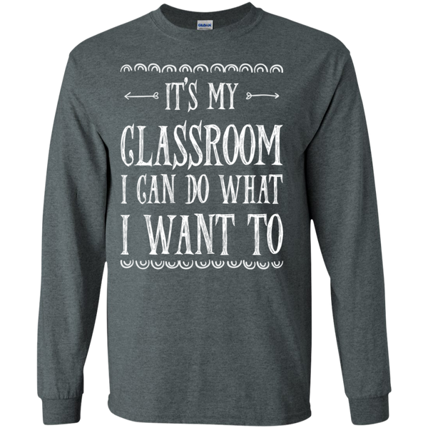 It's My Classroom I can do what i want to LS Ultra Cotton Tshirt - TeachersLoungeShop - 4