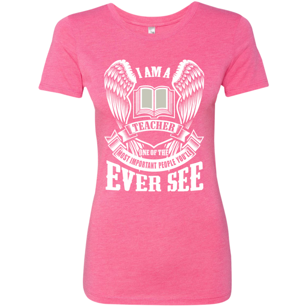 I am a Teacher One of the Most Important People You'll Ever See Next Level Ladies Triblend T-Shirt - TeachersLoungeShop - 1
