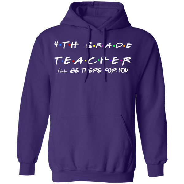 4th Grade Teacher .  I'll be there for you Pullover Hoodie 8 oz.
