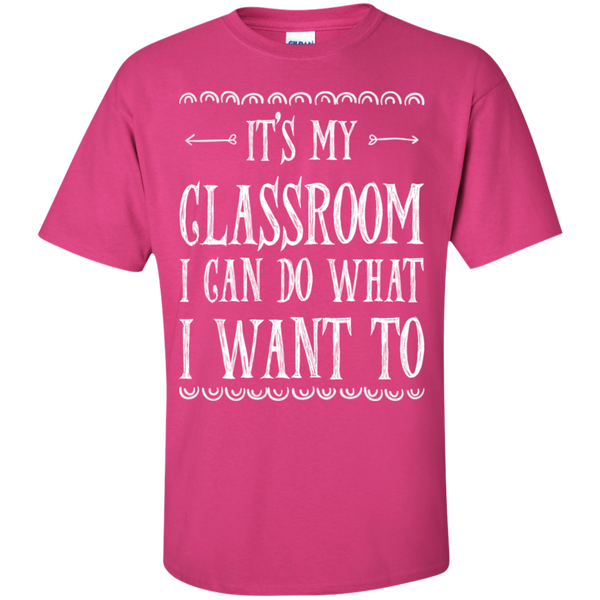 It's My Classroom I can do what i want to  T-Shirt - TeachersLoungeShop - 10