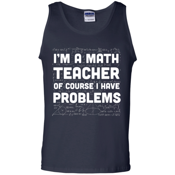 I'm A Math Teacher of course I have problems  100% Cotton Tank Top - TeachersLoungeShop - 2