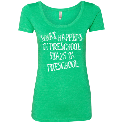 What Happens in Preschool Stays in Preschool Next  Level Ladies Triblend Scoop - TeachersLoungeShop - 1