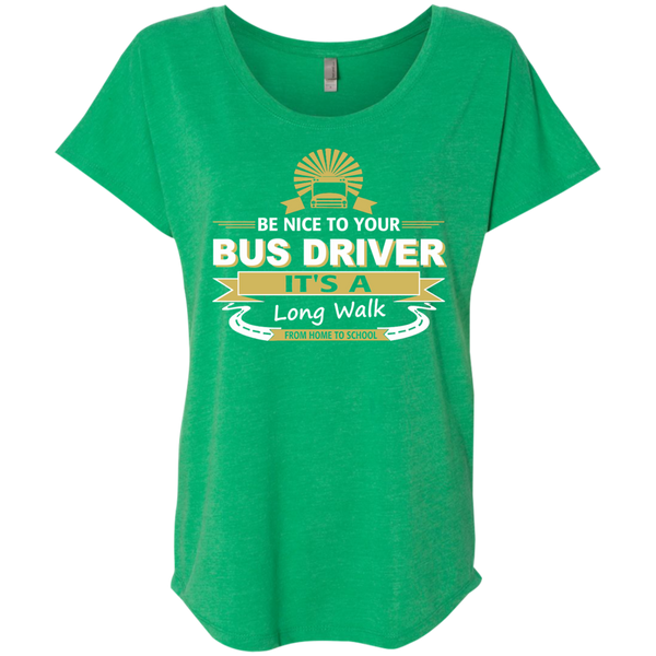 Be Nice to Your Bus Driver It's a Long Walk From Home to School Next Level Ladies Triblend Dolman Sleeve - TeachersLoungeShop - 9