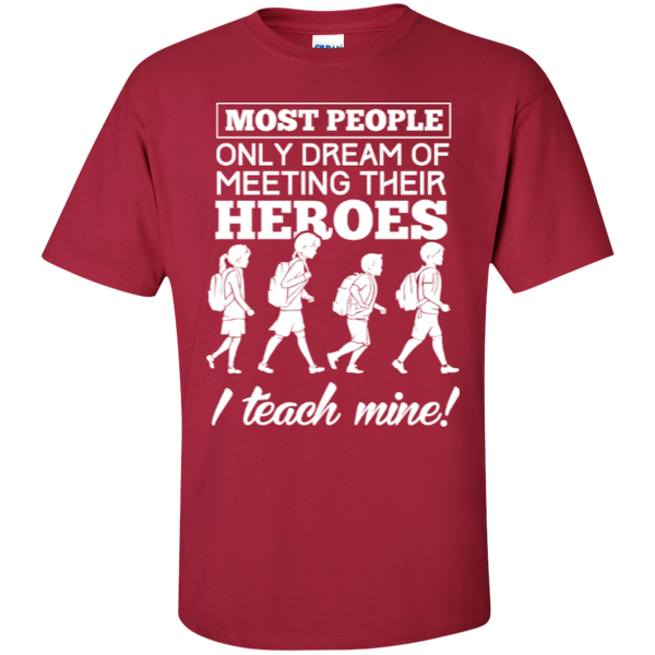 Most people only dream of meeting their heroes i teach mine  T-Shirt - TeachersLoungeShop - 2
