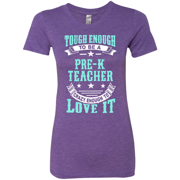 Tough Enough to be a Pre K Teacher Crazy Enough to Love It Next Level Ladies Triblend T-Shirt - TeachersLoungeShop - 3