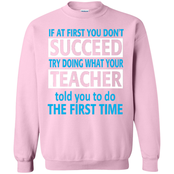 If at First you don't Succeed try doing what your Teacher told you to do the First Time  Pullover Sweatshirt  8 oz - TeachersLoungeShop - 12
