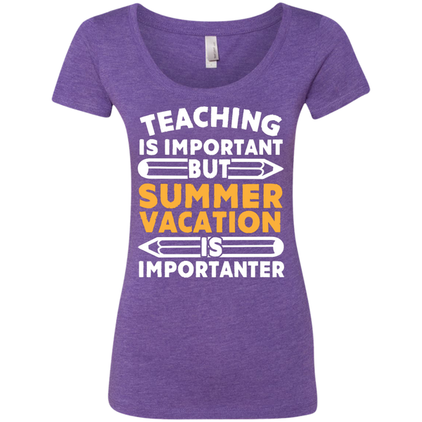 Teaching is important but Summer vacation is importanter  Ladies Triblend Scoop - TeachersLoungeShop - 3