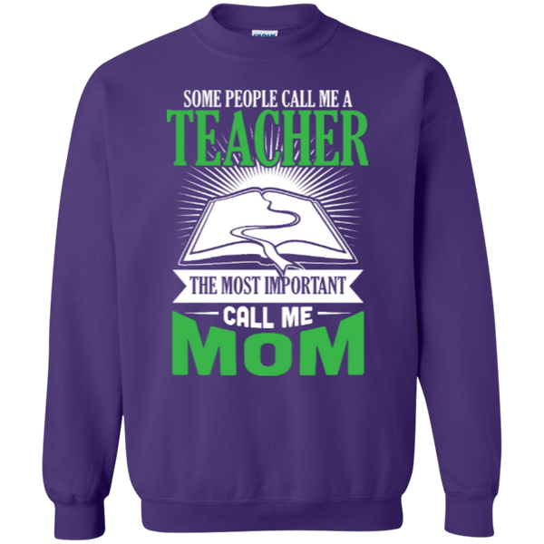 Some people call me a Teacher the most important call me MOM   Crewneck Pullover Sweatshirt  8 oz - TeachersLoungeShop - 8