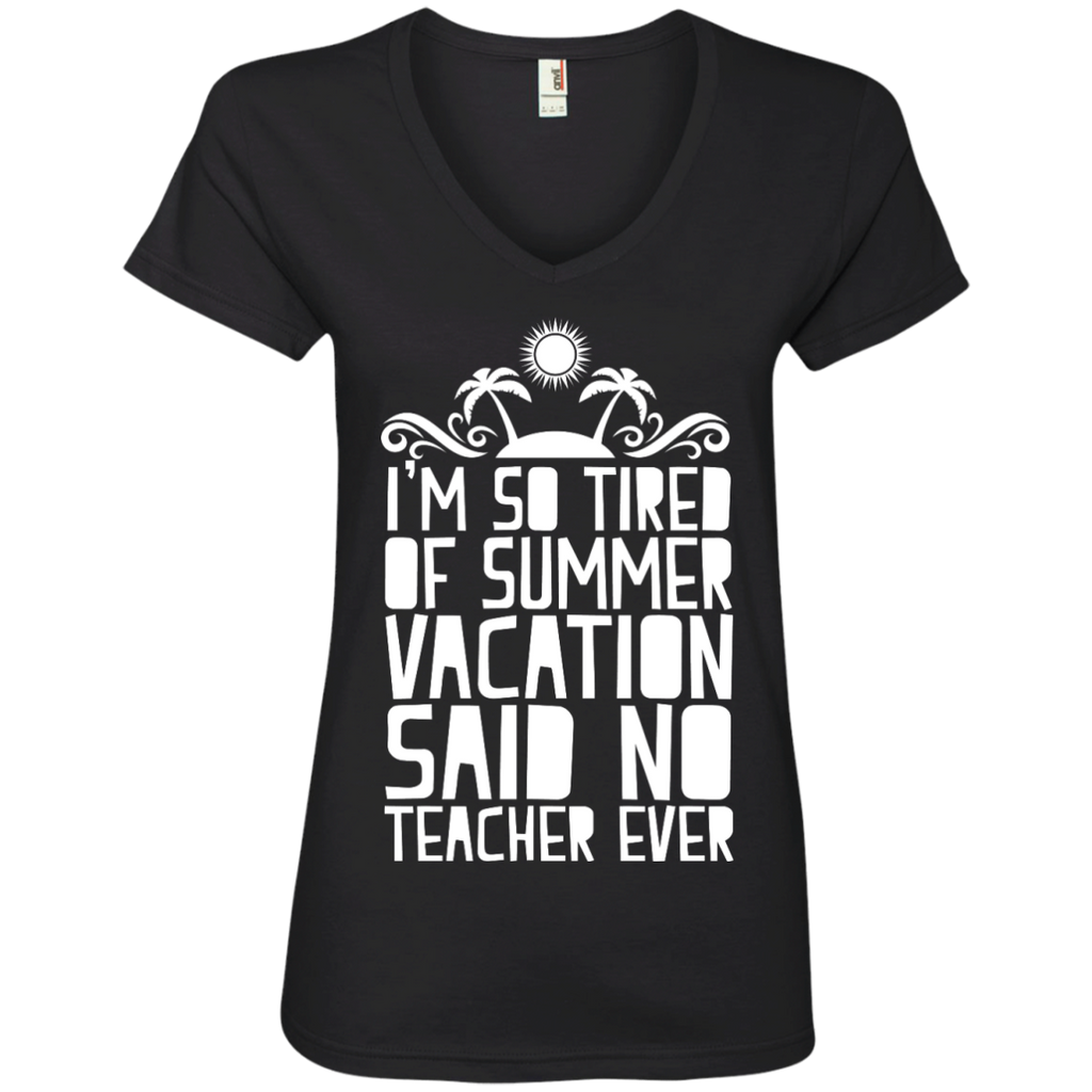 I'm So Tired of Summer Vacation Said No Teacher ever' V-Neck Tee - TeachersLoungeShop - 1