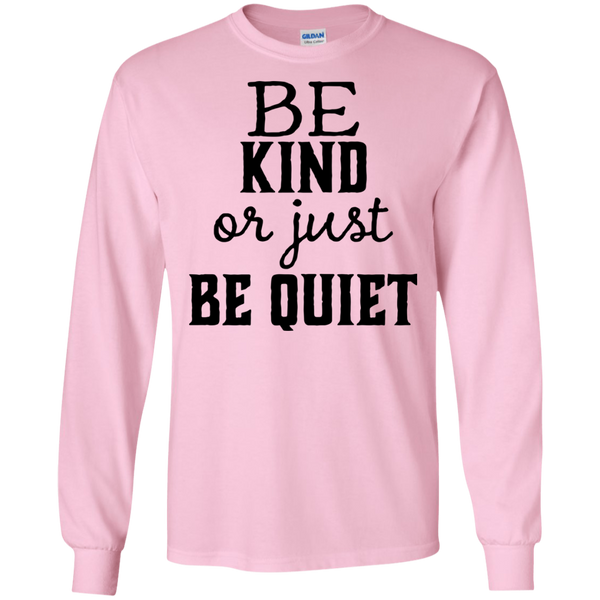 Be Kind or just be Quiet LS Tshirt