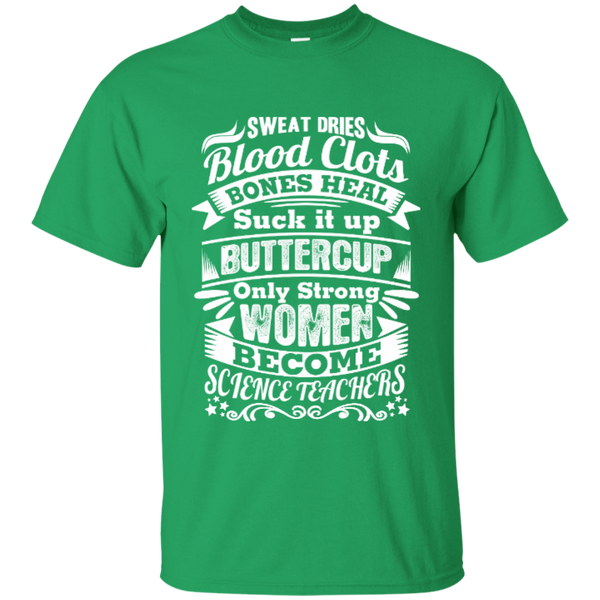Sweat Dries Blood Clots Bones Heal Only Strong Women Become Science Teachers Cotton T-Shirt - TeachersLoungeShop - 5