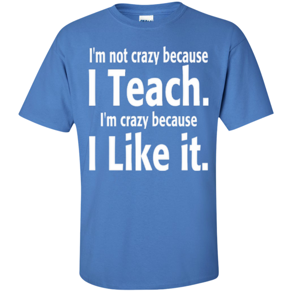 I'm not Crazy because i Teach I'm Crazy because i Like it T-shirt Hoodie - TeachersLoungeShop - 4