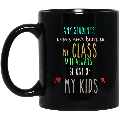 Any students who's ever been in my class will always be one of my kids  11 oz. Black Mug