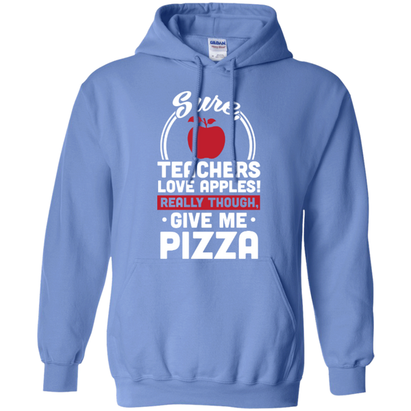 Sure Teachers love apples really though give me Pizza  Hoodie 8 oz - TeachersLoungeShop - 2
