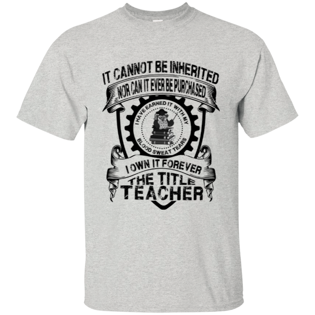 It Cannot Be Inherited Nor Can It Ever Be Purchased I Own It Forever The Title Teacher Cotton T-Shirt - TeachersLoungeShop - 1