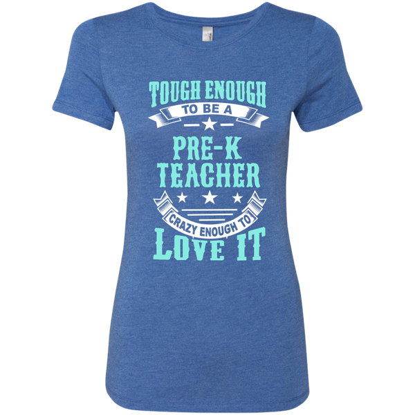 Tough Enough to be a Pre K Teacher Crazy Enough to Love It Next Level Ladies Triblend T-Shirt - TeachersLoungeShop - 7