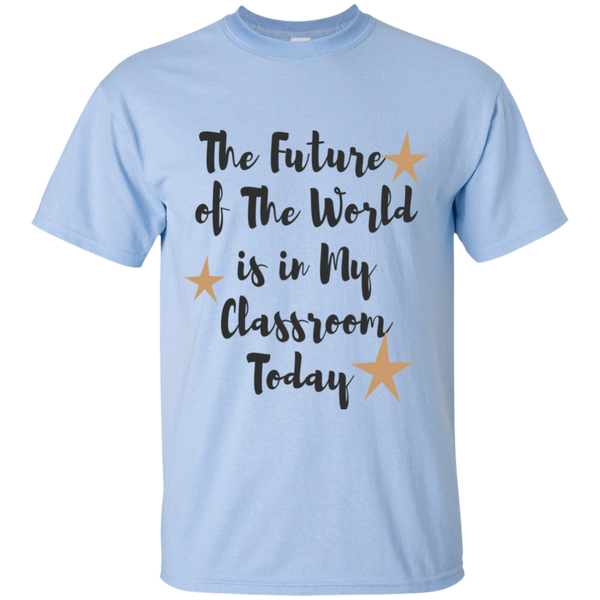 The Future of the world is in my classroom today  T-Shirt