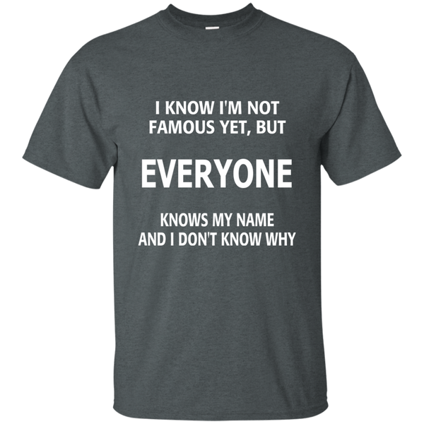 I Know I'm Not Famous Yet But Everyone Knows My Name and I Don't Know Why Cotton T-Shirt - TeachersLoungeShop - 6