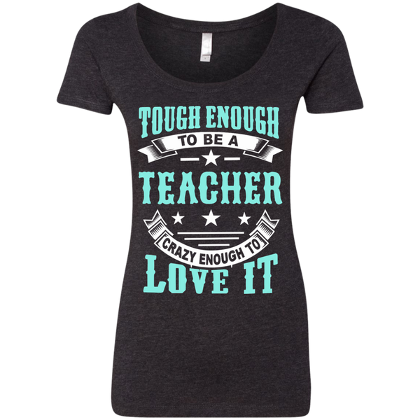 Tough Enough to be a Teacher Crazy Enough to Love It Next Level Ladies Triblend Scoop - TeachersLoungeShop - 3