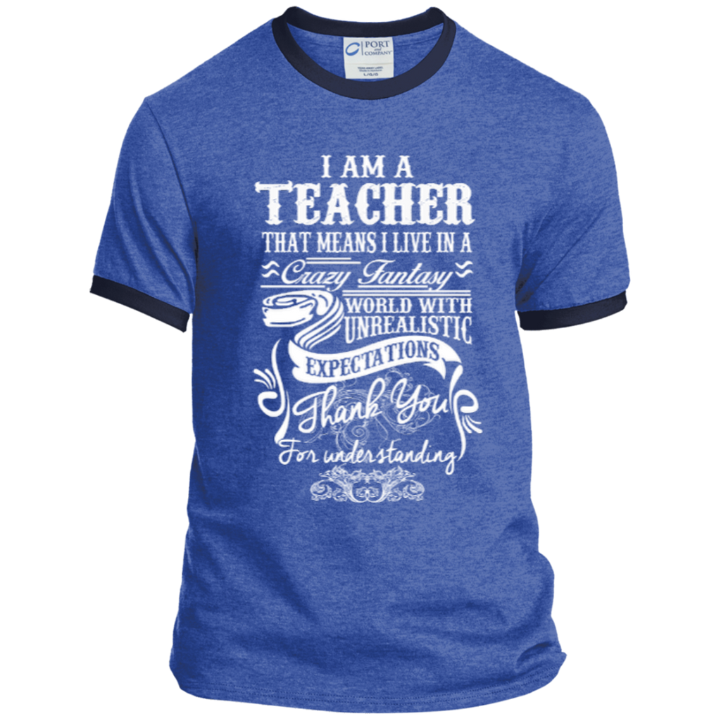 I Am a Teacher That Means I Live in a Crazy Fantasy World with Unrealistic Expectations Ringer Tee - TeachersLoungeShop - 1