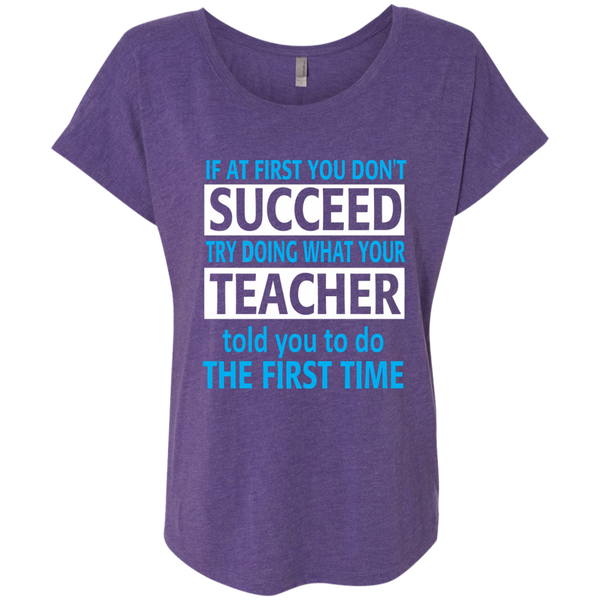 If at First you don't Succeed try doing what your Teacher told you to do the First Time Next Level Ladies Triblend Dolman Sleeve - TeachersLoungeShop - 2