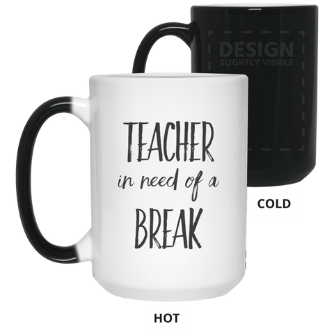 Teacher in need of a break 15 oz. Color Changing Mug
