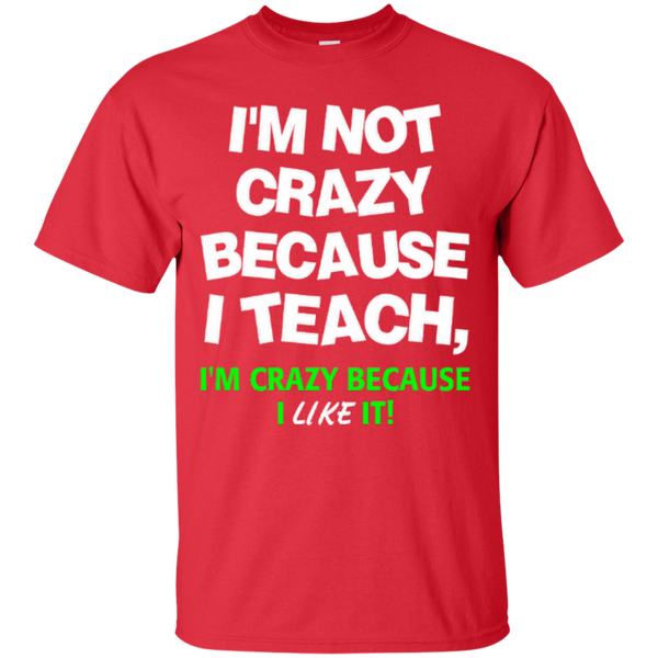 I'm not Crazy because i Teach I'm Crazy because i Like it T-shirt Hoodie - TeachersLoungeShop - 2