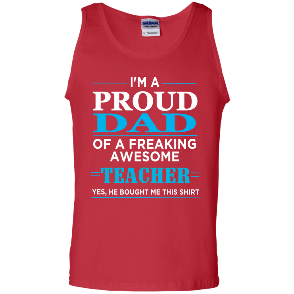 cd7ea9df Proud Dad of freaking awesome Teacher yes , He bought this shirt Tank –  TeachersLoungeShop