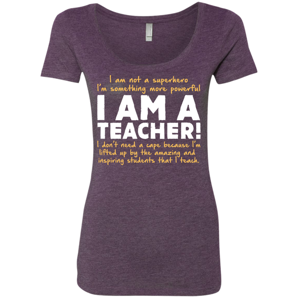 I am not a superhero I'm something more powerful I am a Teacher  Ladies Triblend Scoop - TeachersLoungeShop - 4