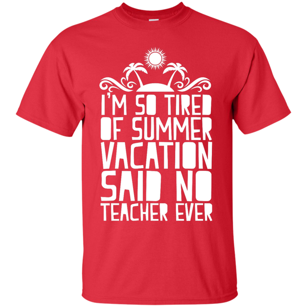 I'm So Tired of Summer Vacation Said No Teacher ever  T-Shirt - TeachersLoungeShop - 8