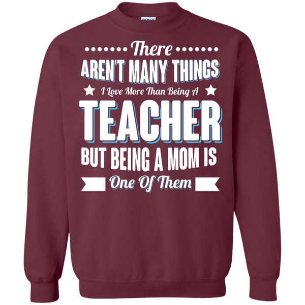 There aren't many things I Love more than being a Teacher but being a MOM is one of them Crewneck Pullover Sweatshirt  8 oz - TeachersLoungeShop - 2