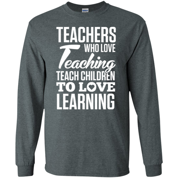 Teachers who love Teaching Teach Children  to love Learning LS Ultra Cotton Tshirt - TeachersLoungeShop - 4