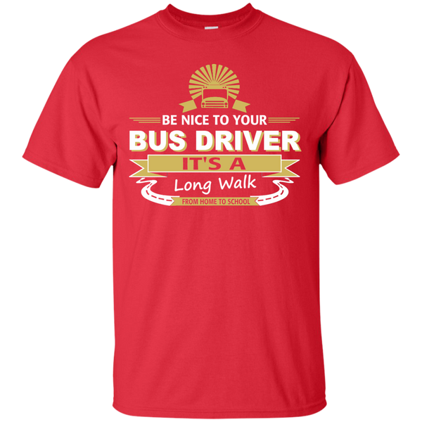 Be Nice to your Bus Driver It's a Long Walk from Home to School Cotton T-Shirt - TeachersLoungeShop - 7