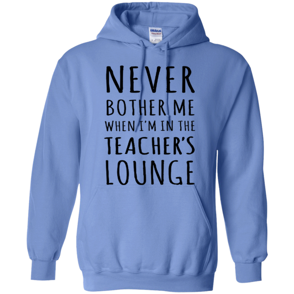 Never Bother Me When I'm in the Teacher's Lounge T-Shirt Hoodie - TeachersLoungeShop - 8