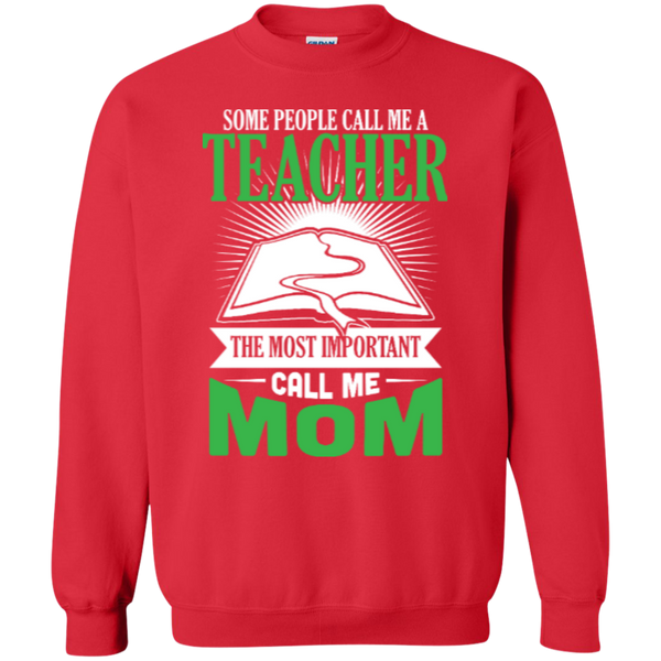 Some people call me a Teacher the most important call me MOM   Crewneck Pullover Sweatshirt  8 oz - TeachersLoungeShop - 3