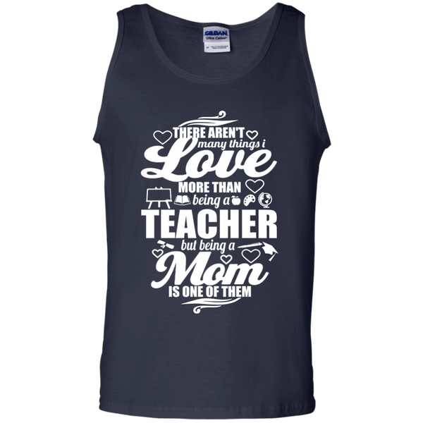 There aren't Many Things I Love More Than Being A Teacher but being a Mom is One of Them  100% Cotton Tank Top - TeachersLoungeShop - 2