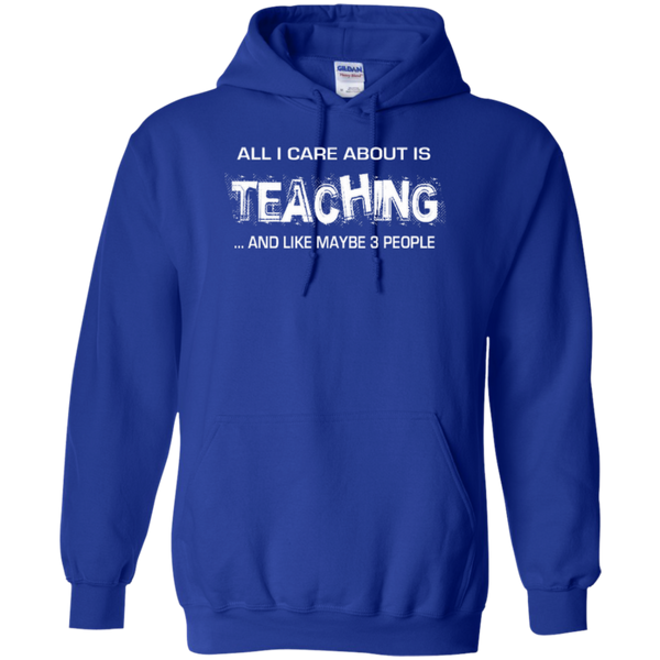 All I Care about is Teaching and Like Maybe 3 People Teacher T-shirt Hoodie - TeachersLoungeShop - 11