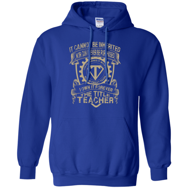 It cannot be inherited nor it ever be purchased I own it forever the title Teacher Hoodie 8 oz - TeachersLoungeShop - 12