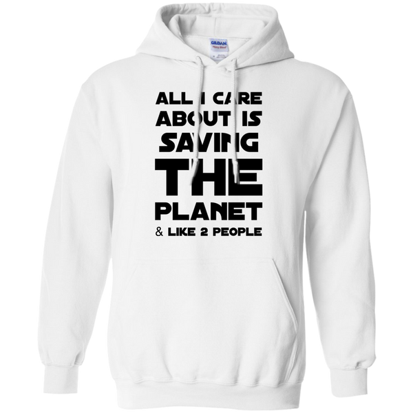 All i care about is saving the planet & like  2 people   Hoodie