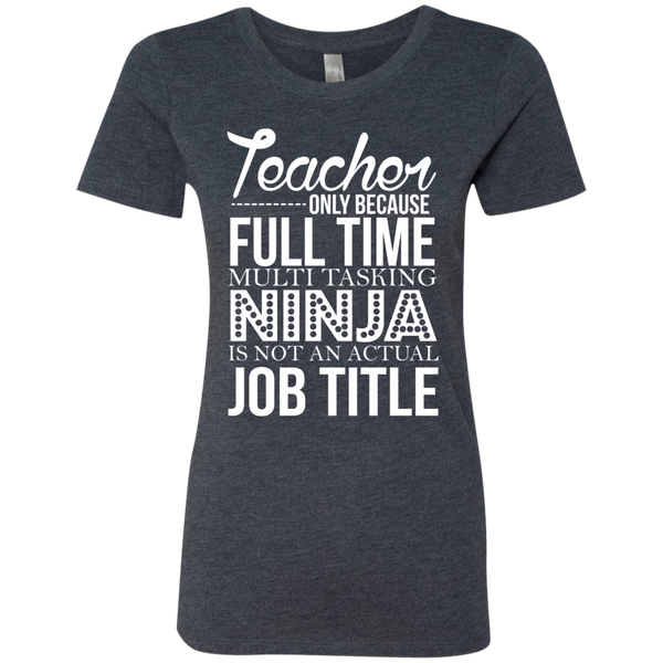 Teacher only Because Full Time Multi Tasking Ninja is not an actual Job Title Next  Level Ladies Triblend T-Shirt - TeachersLoungeShop - 5