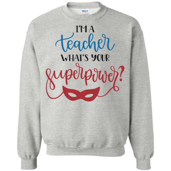 I'm a Teacher what's your superpower  Sweatshirt