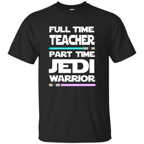 Full Time Teacher Part Time Jedi Warrior Cotton T-Shirt - TeachersLoungeShop - 1