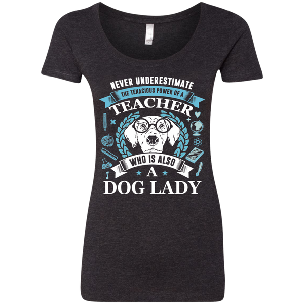 Never Underestimate the Tenacious Power of a Teacher who is also a Dog Lady Next Level Ladies Triblend Scoop - TeachersLoungeShop - 2