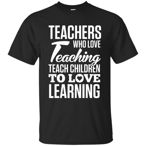 Teachers Who Love Teaching Teach Children To Love Learning Cotton T-Shirt - TeachersLoungeShop - 1