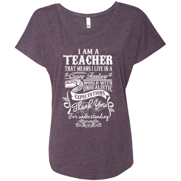 I Am a Teacher That Means I Live in a Crazy Fantasy World with Unrealistic Expectations Next Level Ladies Triblend Dolman Sleeve - TeachersLoungeShop - 7